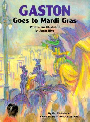Gaston(r) Goes to Mardi Gras  by  James Rice