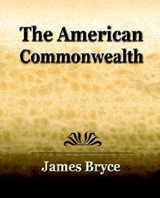 The American Commonwealth (1904) James Bryce