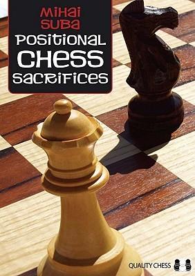 Positional Chess Sacrifices Mihai Suba