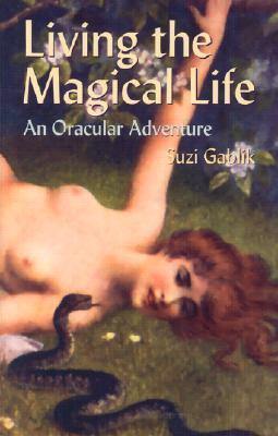 Living the Magical Life: An Oracular Adventure  by  Suzi Gablik