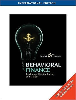 Behavioral Finance Psychology, Decision-Making, and Markets. Lucy F. Ackert, Richard Deaves Lucy F. Ackert