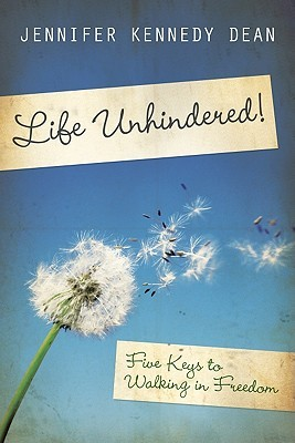 Life Unhindered!: Five Keys to Walking in Freedom  by  Jennifer Kennedy Dean