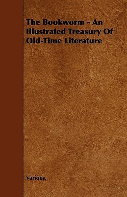 The Bookworm - An Illustrated Treasury of Old-Time Literature  by  Various