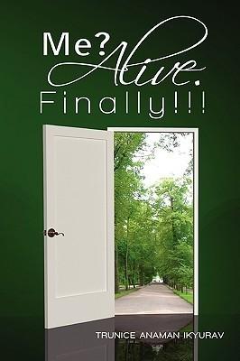Me? Alive. Finally!!!  by  Trunice Anaman-Ikyurav
