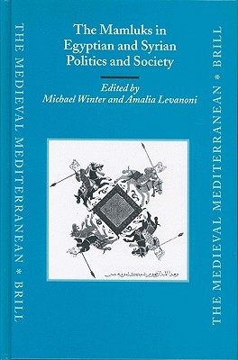 The Mamluks in Egyptian and Syrian Politics and Society the Mamluks in Egyptian and Syrian Politics and Society  by  M. Winter