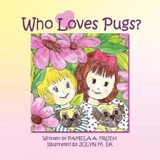 Who Loves Pugs?  by  Pamela Frueh