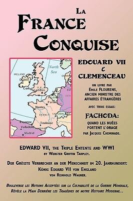 La France Conquise: Edouard VII Et Clemenceau: Quatre Temoignages  by  Émile Flourens