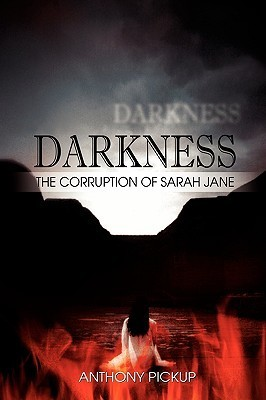 Darkness: The Corruption of Sarah Jane  by  Anthony Pickup
