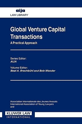 Global Venture Capital Transactions: A Practical Approach : General Report (Association Internationale Des Jeunes Avocats (Series).) Beat Brechbuhl