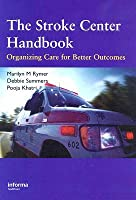 The Stroke Center Handbook: Organizing Care for Better Outcomes: A Guide to Stroke Center Development and Operations  by  Marilyn M. Rymer