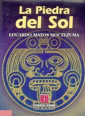 La Piedra del Sol  by  Eduardo Matos Moctezuma