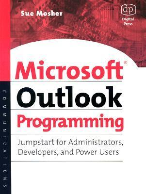 Microsoft Outlook Programming: Jumpstart for Administrators, Developers, and Power Users  by  Sue Mosher