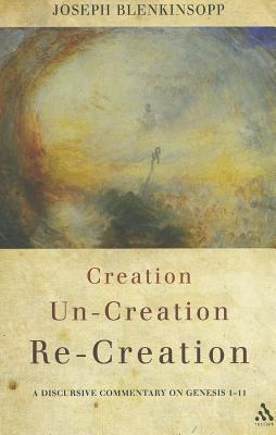 Creation, Uncreation, Recreation: A Discursive Commentary on Genesis 1–11  by  Joseph Blenkinsopp