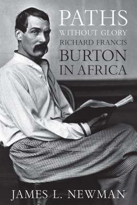 Paths Without Glory: Richard Francis Burton in Africa  by  James L. Newman