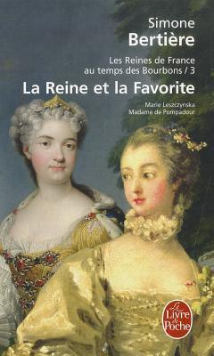 La Reine et la Favorite (Les Reines de France au temps des Bourbons, #3) Simone Bertière