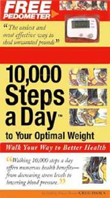 10,000 Steps a Day to Your Optimal Weight: Walk Your Way to Better Health  by  Greg Isaacs