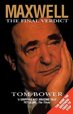 Maxwell: The Final Verdict. Tom Bower Tom Bower