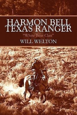Harmon Bell Texas Ranger: White Bear Clan  by  Will Welton