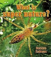 What Is Super Nature? Bobbie Kalman