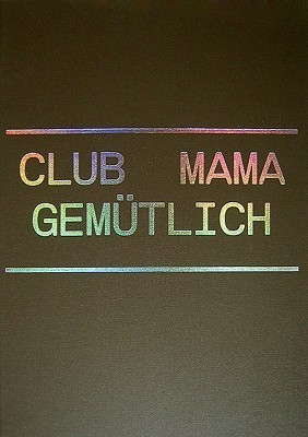 Christiaan Bastiaans: Club Mama Gemutlich  by  Christiaan Bastiaans
