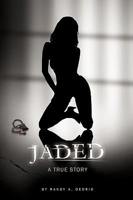Jaded: A True Story  by  Randy A. Deorio
