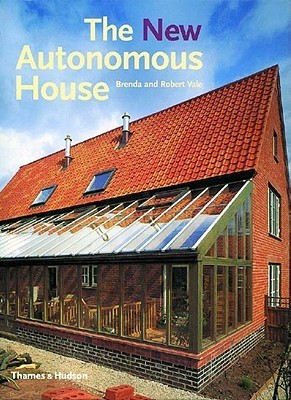 The New Autonomous House: Design and Planning for Sustainability  by  Brenda Vale