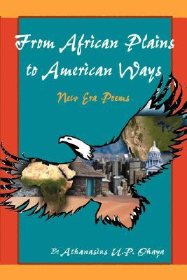From African Plains to American Ways: New Era Poems Athanasius Ohaya