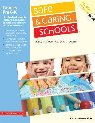 Safe & Caring Schools Preschool-Kindergarten: Hundreds of Ways to Improve Classroom Climate and Achieve Academic Success  by  Katia Petersen