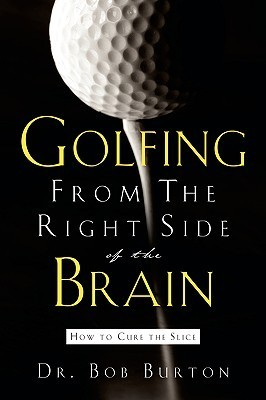 Golfing From The Right Side Of The Brain Bob Burton