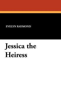 Jessica the Heiress  by  Evelyn Raymond
