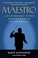 Maestro: A Surprising Story About Leading  by  Listening by Roger Nierenberg