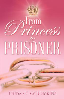 From Princess to Prisoner Linda C. McJunckins