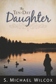 The Ten-Day Daughter  by  S. Michael Wilcox
