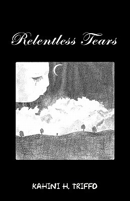 Relentless Tears  by  Kahini H. Triffo