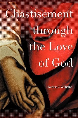 Chastisement Through the Love of God  by  Patricia J. Williams