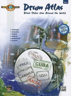 Drum Atlas, Vol. 1: Drum Styles from Around the World [With CD (Audio)] Alfred A. Knopf Publishing Company, Inc.
