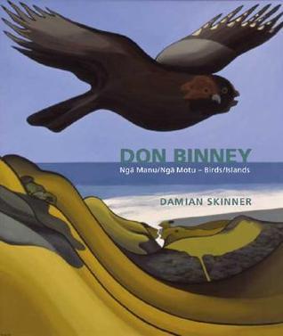 Don Binney: Nga Manu/Nga Motu—Birds/Islands Damian Skinner