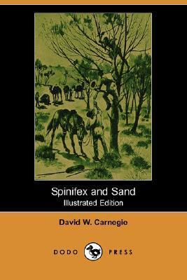 Spinifex and Sand (Illustrated Edition)  by  David W. Carnegie