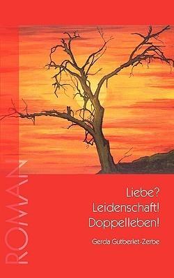 Liebe? Leidenschaft! Doppelleben! Gerda Gutberlet-Zerbe