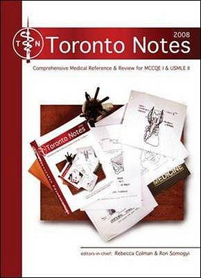 The Toronto Notes 2008: A Comprehensive Medical Reference And Review For The Medical Council Of Canada Qualifying Exam   Part 1 And The United States Medical Licensing Exam   Step 2  by  Rebecca Colman