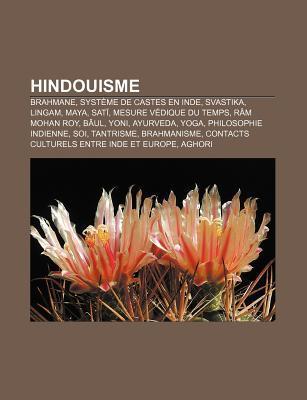 Hindouisme: Brahmane, Syst Me de Castes En Inde, Svastika, Lingam, Maya, SAT , Mesure V Dique Du Temps, R M Mohan Roy, B UL, Yoni,  by  Source Wikipedia