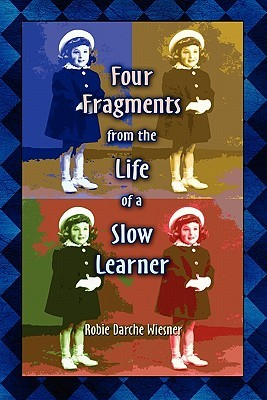 Four Fragments from the Life of a Slow Learner  by  Robie Wiesner