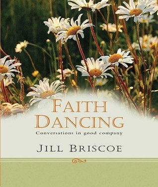 Faith Dancing: Conversations in Good Company  by  Jill Briscoe
