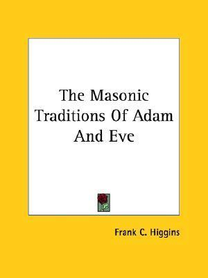 The Masonic Traditions of Adam and Eve  by  Frank C. Higgins
