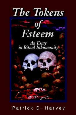 The Tokens of Esteem: An Essay in Ritual Inhumanity  by  Patrick Harvey