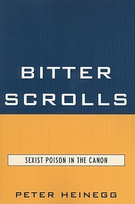 Bitter Scrolls: Sexist Poison in the Canon Peter Heinegg