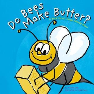 Do Bees Make Butter: A Book About The Things Animals Make Michael Dahl