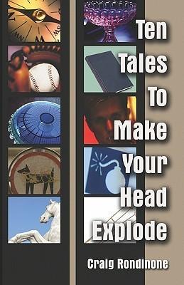 Ten Tales to Make Your Head Explode Craig Emanuel Rondinone