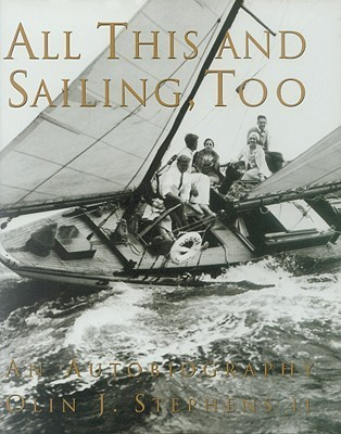 All This and Sailing, Too: An Autobiography  by  Olin J. Stephens II