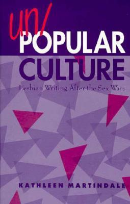 Un/Popular Culture: Lesbian Writing After the Sex Wars  by  Kathleen Martindale